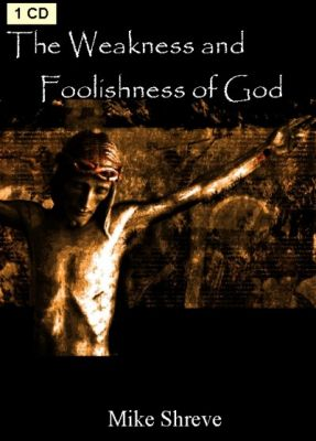 Weakness and Foolishness of God, The (1 CD)