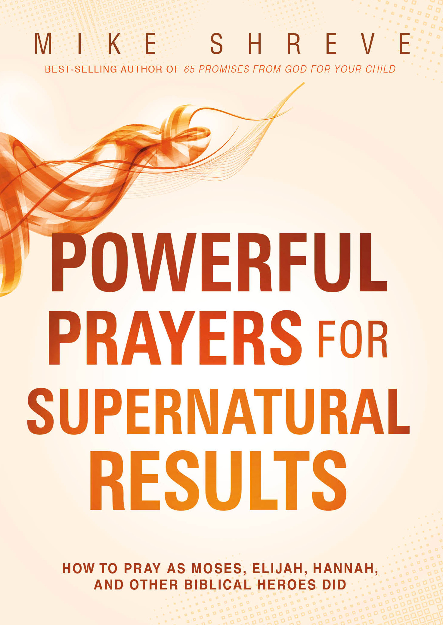 Powerful Prayers For Supernatural Results $11.99