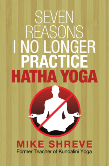 Seven Reasons I No Longer Practice Hatha Yoga